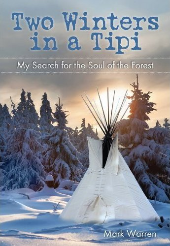 Two Winters in a Tipi by Mark Warren now available!